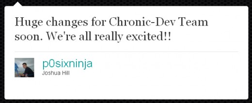 """Huge changes for Chronic-Dev Team soon. We're all really excited!!"""